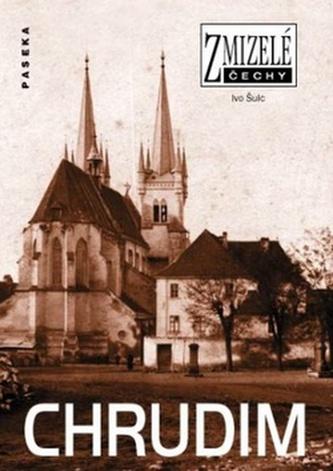 Zmizelé Čechy Chrudim - Ivo Šulc