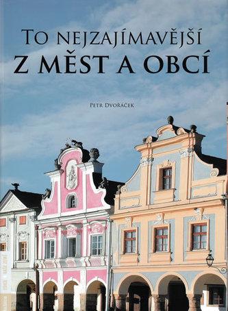 To nejzajímavější z měst a obcí - Petr Dvořáček