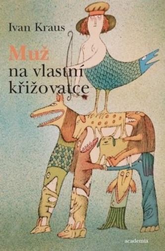 Muž na vlastní křižovatce - Ivan Kraus
