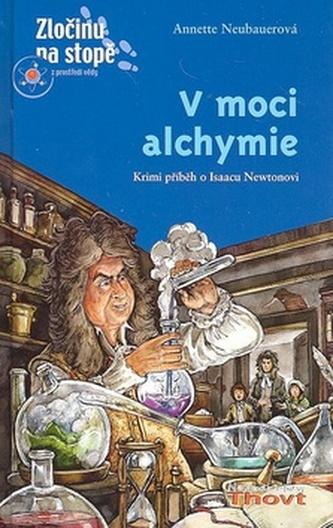V moci alchymie - Annette Neubauerová; Joachim Krause
