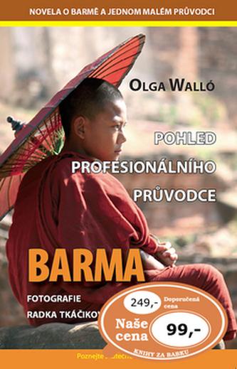 Barma Pohled profesionálního průvodce - Olga Walló; Radka Tkáčiková