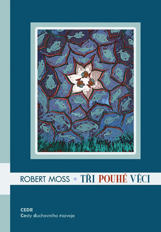 Tři pouhé věci - Robert Moss