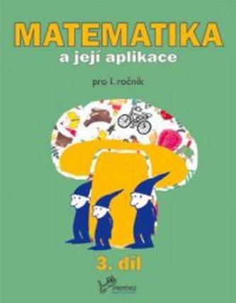 Matematika a její aplikace pro 1. ročník 3.díl - Josef Molnár; Hana Mikulenková