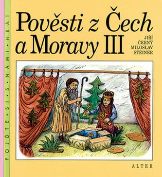 Pověsti z Čech a Moravy III. - Jiří Černý; Miloslav Steiner