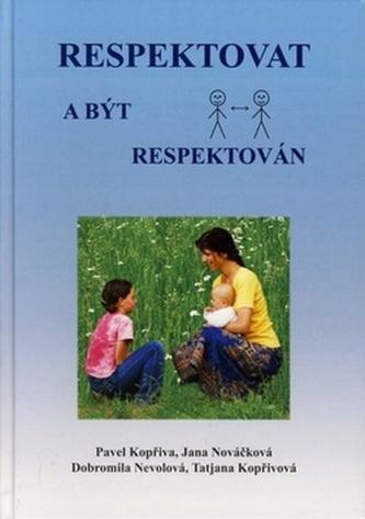 Respektovat a být respektován - Pavel Kopřiva; Jana Nováčková; Dobromila Nevolová; Tatjana Kopři