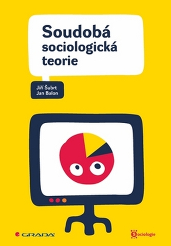 Soudobá sociologická teorie - Jiří Šubrt; Jan Balon