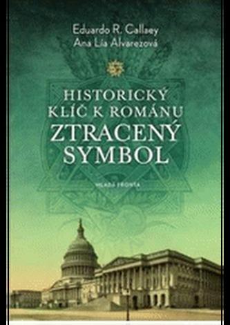 Historický klíč k románu Ztracený symbol - Ana L. Alvarezová; Eduardo R. Callaey