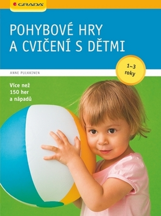 Pohybové hry a cvičení s dětmi od 1-3 let - Anne Pulkkinen