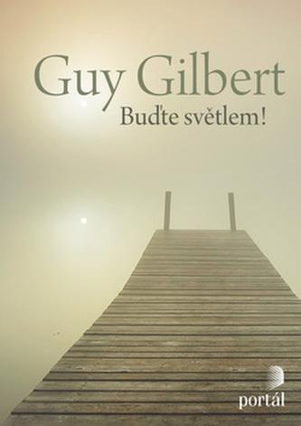 Buďte světlem! - Gilbert Guy