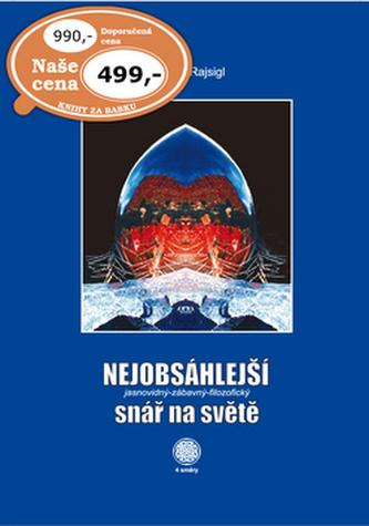 Nejobsáhlejší jasnovidný-zábavný-filozofický snář na světě - Oldřich Rajsigl