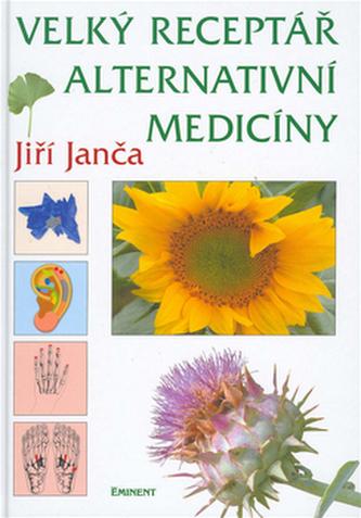 Velký receptář alternativní medicíny - Jiří Janča; Magdalena Martínková