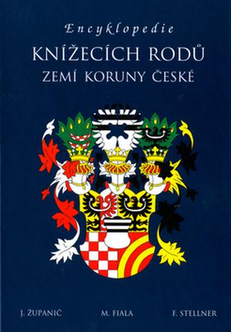 Encyklopedie knížecích rodů zemí Koruny české - J. Županič a kol.