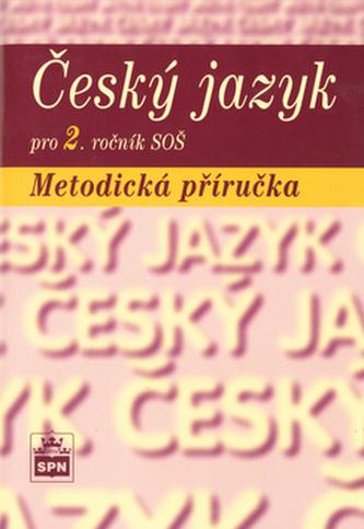Český jazyk pro 2. ročník SOŠ Metodická příručka - Marie Čechová