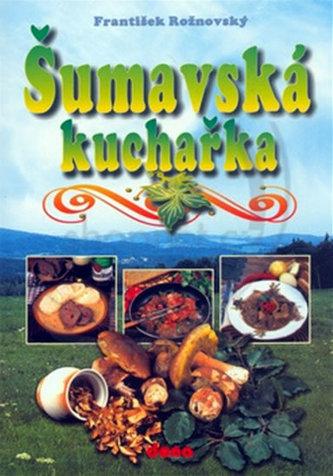 Šumavská kuchařka - František Rožnovský; Vladimír Doležal; Oldřich Tripes
