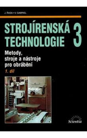 Strojírenská technologie 3, 1. díl - Jaroslav Řasa; Vladimír Gabriel