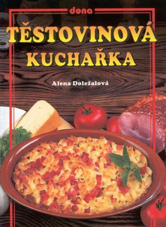 Těstovinová kuchařka - Alena Doležalová; Vladimír Doležal; Miloslav Martenek