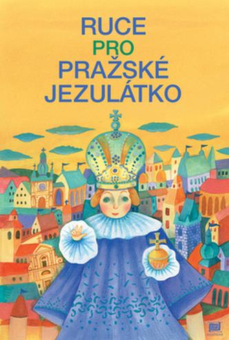 Ruce pro pražské jezulátko - Ivana Pecháčková; Lucie Dvořáková
