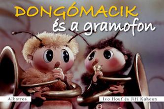 Dongómacik és a gramofon - Ivo Houf; Jiří Kahoun