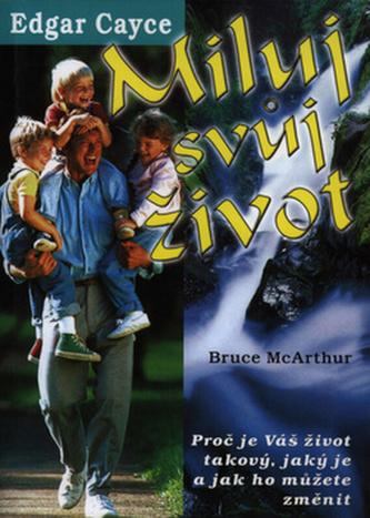 Miluj svůj život Edgar Cayce - Bruce McArthur