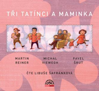 Tři tatínci a maminka - Martin Reiner; Michal Viewegh; Pavel Šrut