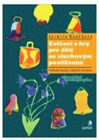 Cvičení a hry pro děti se sluchovým postižením - Jarmila Roučková