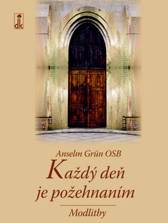 Každý deň je požehnaním - Anselm Grün
