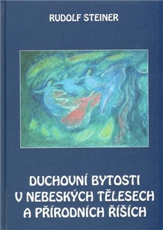 Duchovní bytosti v nebeských tělesech a přírodních říších - Steiner Rudolf