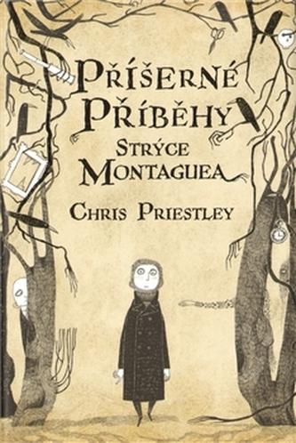 Příšerné příběhy strýce Montaguea - Priestley Chris