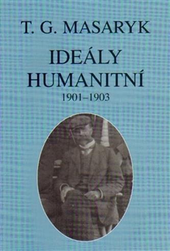 Ideály humanitní a texty z let 1901-1903 - Masaryk Tomáš Garrigue