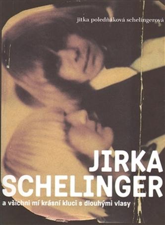 Jirka Schelinger a všichni mí krásní kluci s dlouhými vlasy - Poledňáková-Scheling Jitka