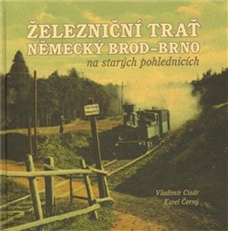 Železniční trať Německý Brod – Brno na starých pohlednicích - Cisár Vladimír
