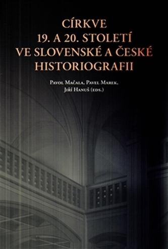 Církve 19. a 20. století ve slovenské a české historiografii - Hanuš Jiří
