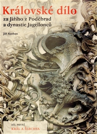 Královské dílo za Jiřího z Poděbrad a dynastie Jagellonců - Kuthan Jiří